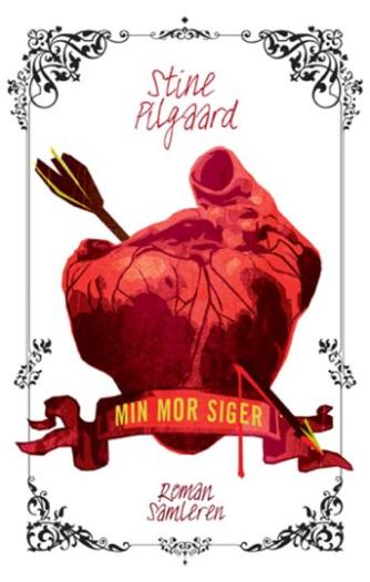 Stine Pilgaard: Min mor siger : roman