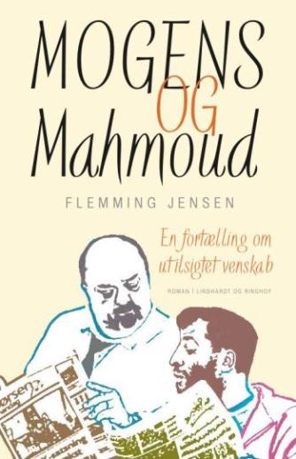 Flemming Jensen (f. 1948-10-18): Mogens og Mahmoud : en fortælling om utilsigtet venskab : roman